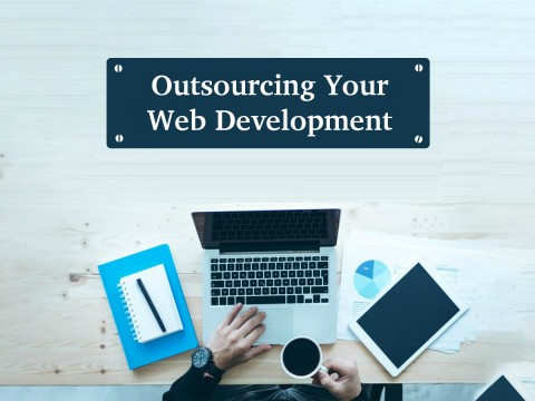 Top 3 Reasons for Outsourcing Your Web Development Projects