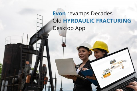 Evon revamps Decades Old Hydraulic Fracturing Desktop App