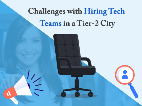 Challenges with hiring tech teams in a tier-2 city