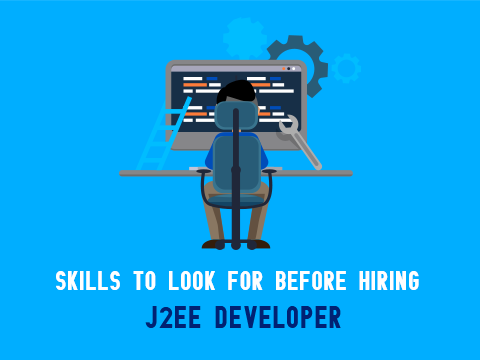 Skills to Look for Before Hiring J2EE Developer