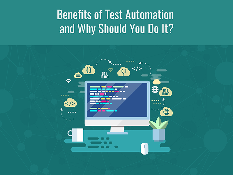 Benefits of test automation and why should you do it